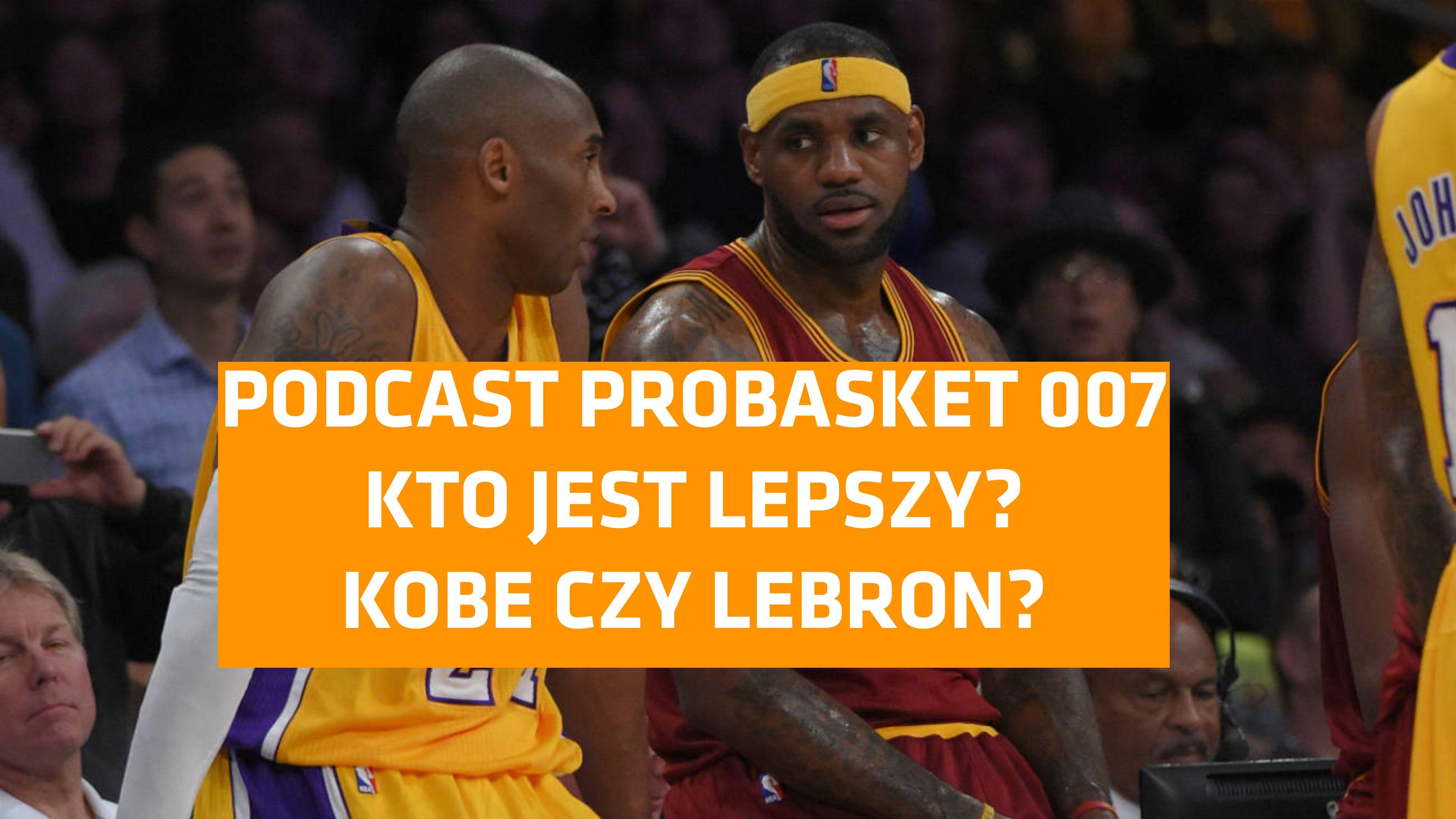 Podcast PROBASKET 007 - Czy Kobe jest lepszy od LeBrona ...